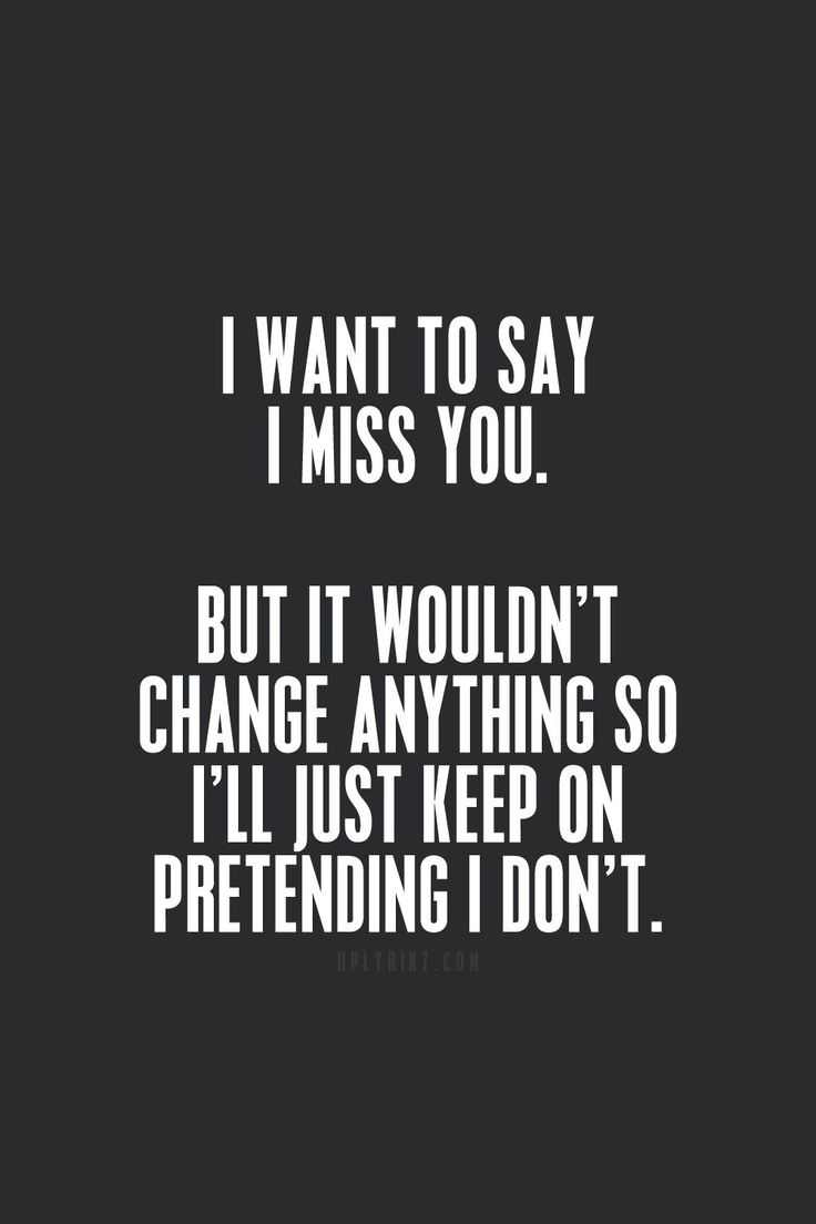 I'll keep pretending not to missyou