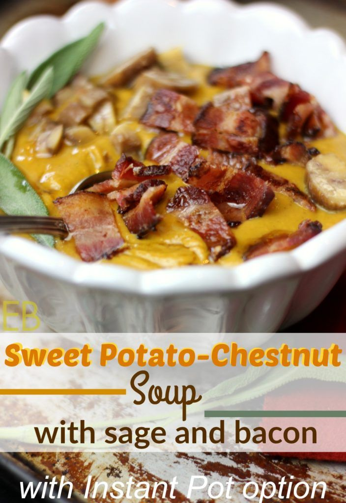 Sweet Potato-Chestnut Soup with Sage and Bacon (with Instant Pot ...