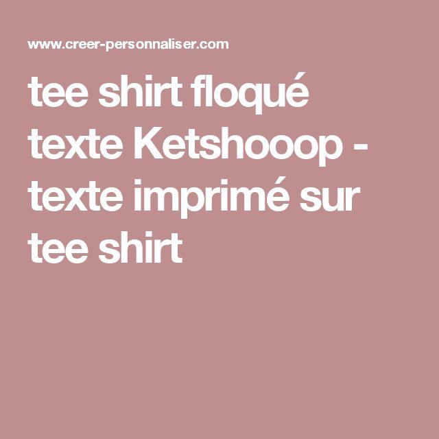 tee shirt floqué texte Ketshooop - texte imprimé sur tee shirt