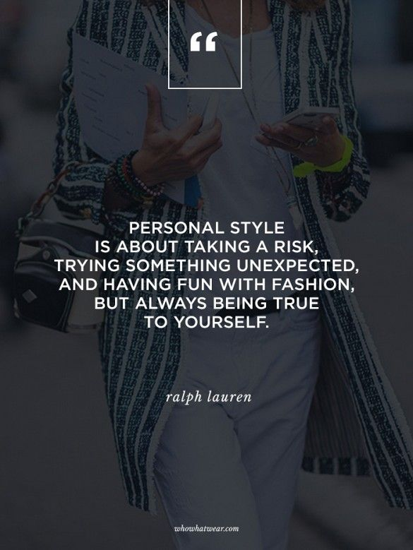"""Personal style is about taking a risk, trying something unexpected, and having fun with fashion. But always being true to yourself."" - Ralph Lauren #WWWQuotesToLiveBy"