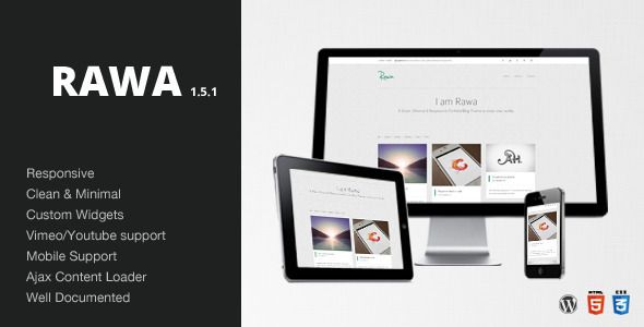 Rawa - Clean / Responsive / Minimal / Wordpress   http://themeforest.net/item/rawa-clean-responsive-minimal-wordpress/1935648?ref=damiamio      Rawa – Wordpress    Rawa is a clean, minimal and responsive  HTML5 / CSS3 template. It looks fantastic on mobile devices such as iPhones/Smarphones or Tablet-Pc's. This is the perfect way to show your works/posts   Why Rawa  One of the main reasons that makes Rawa unique is the clean & minimal design. Rawa uses the isotope script which arrange your…