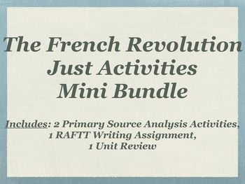 """This mini bundle gives you 4 activities on the French Revolution: a primary source analysis on the Battle of Waterloo, a primary source analysis on the start of the revolution, one unit review (""""Recipe"""" for a French Revolution, two versions included), and a unit review pen pal style RAFTT writing assignment with 13 items for students to touch on...the primary sources would be great if you have a sub!"""