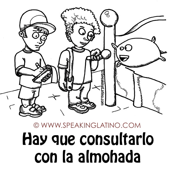 HAY QUE CONSULTARLO CON LA ALMOHADA | #Spanish #Idioms #Sayings #Dichos #Refranes #PuertoRico #Illustration #List by www.SpeakingLatino.com