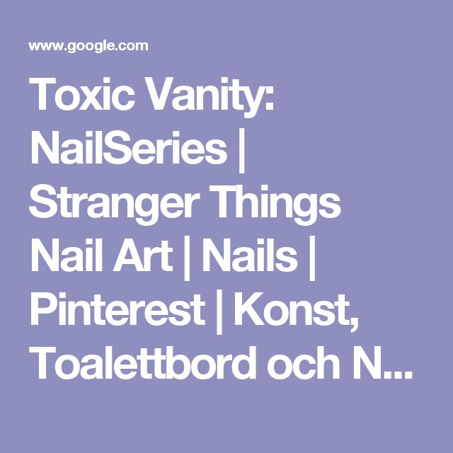 Toxic Vanity: NailSeries | Stranger Things Nail Art | Nails | Pinterest | Konst, Toalettbord och Naglar