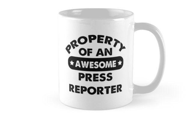 Press Reporter Gifts - Press Reporter Coffee Mug Press Reporter Gift Ideas - Gift For Press Reporter - Property Of An Awesome Press Reporter Mug