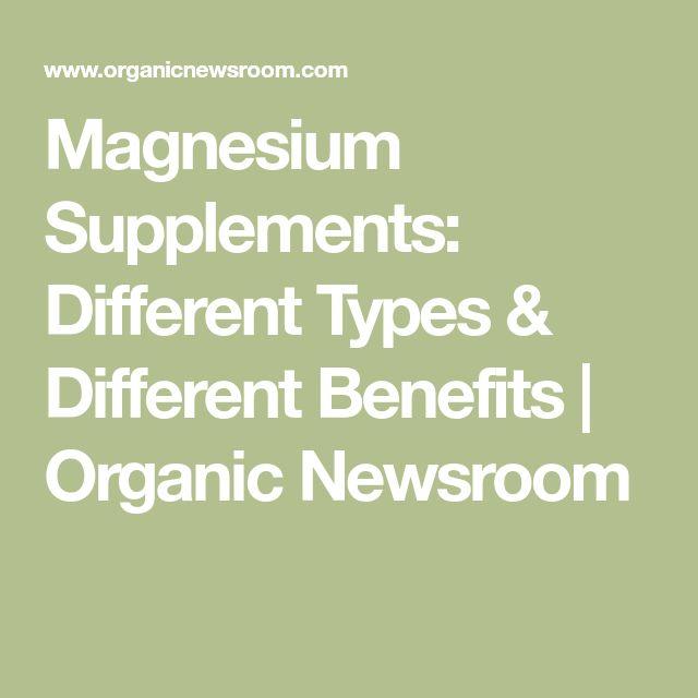 Magnesium Supplements: Different Types & Different Benefits | Organic Newsroom