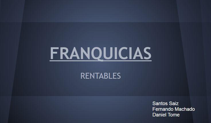 Presentación de grupo FRANQUICIAS https://docs.google.com/presentation/d/1wpn7KTJdD3juG7lZnRb7SKL5xcSvetZvNDztnsVdkF4/edit?usp=sharing