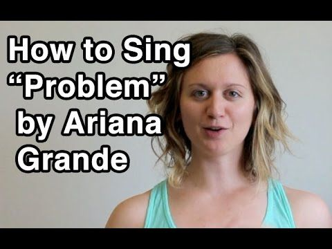 """How to Sing """"Problem"""" by Ariana Grande! A new singing tips ..."""