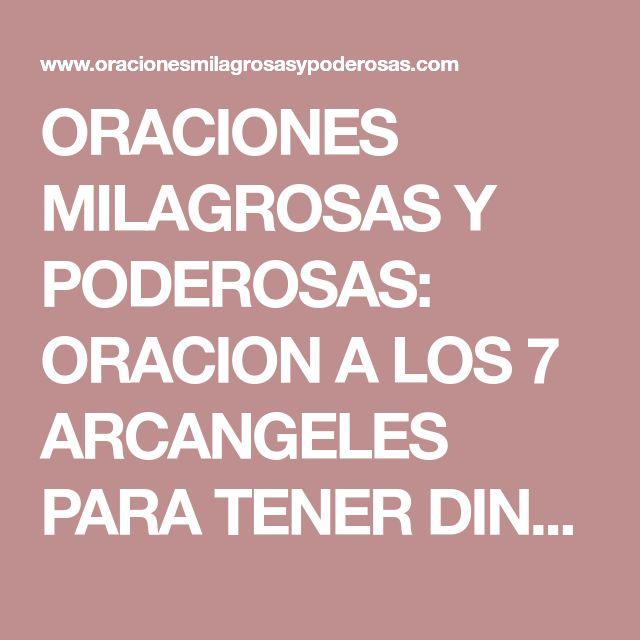 ORACIONES MILAGROSAS Y PODEROSAS: ORACION A LOS 7 ARCANGELES PARA TENER DINERO Y SALIR DE LA RUINA