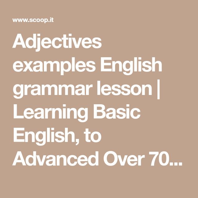 Adjectives examples English grammar lesson | Learning Basic English, to Advanced Over 700 On-Line Lessons and Exercises Free