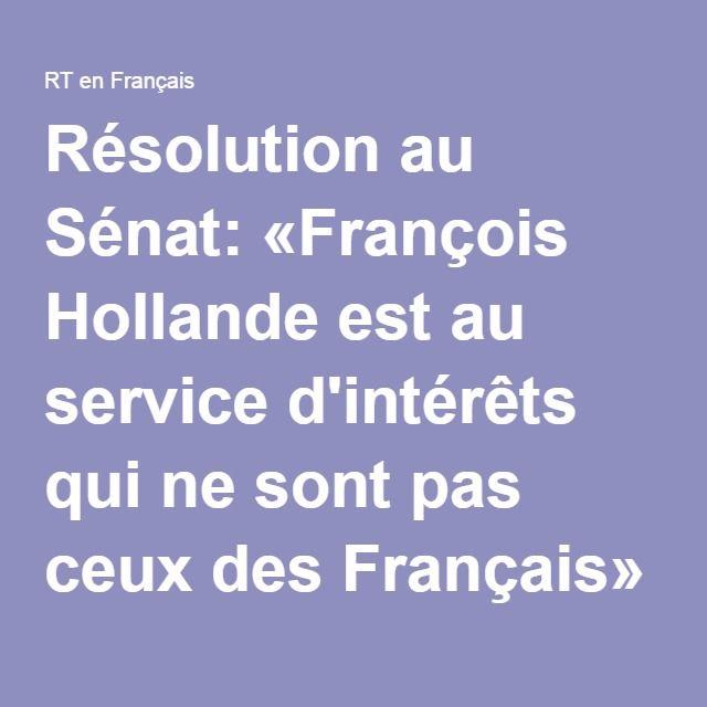 Résolution au Sénat: «François Hollande est au service d'intérêts qui ne sont pas ceux des Français» — RT en français