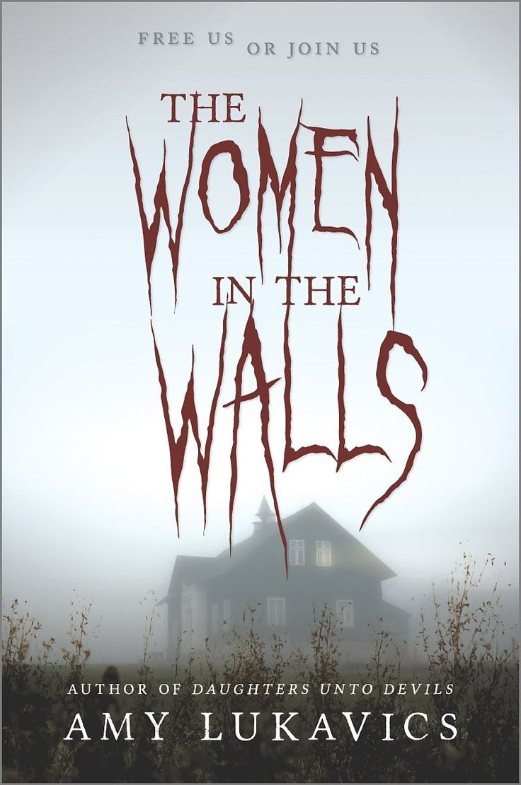 The Women in the Walls: Amy Lukavics: Hardcover: 288 pages Publisher: Harlequin Teen (September 27, 2016)