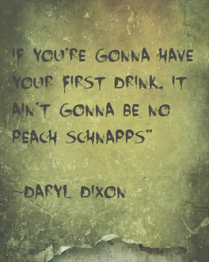 """Ain't gonna have your first drink be no damn Peach Schnapps."" TheWalkingDead Season 4"