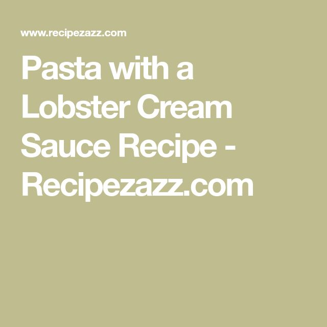 Pasta with a Lobster Cream Sauce Recipe - Recipezazz.com