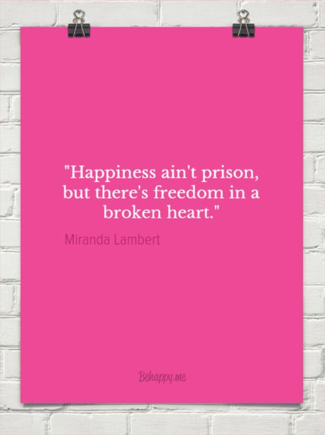 """""""happiness ain't prison, but there's freedom in a broken heart."""" by Miranda Lambert"""
