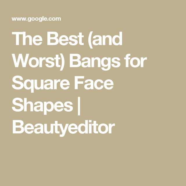 The Best (and Worst) Bangs for Square Face Shapes   Beautyeditor