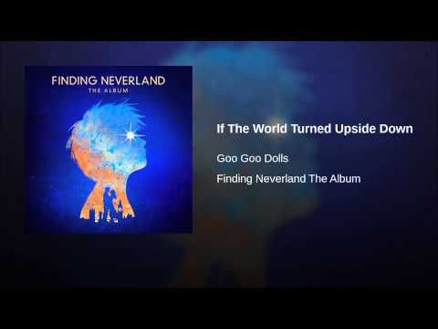 If The World Turned Upside Down-Goo Goo Dolls (Finding Neverland Soundtrack) <3