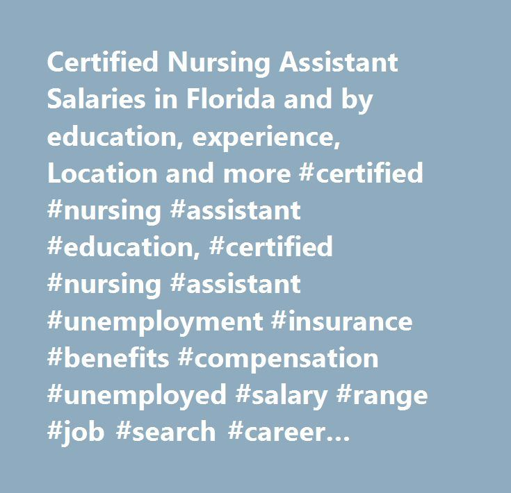 Certified Nursing Assistant Salaries in Florida and by education, experience, Location and more #certified #nursing #assistant #education, #certified #nursing #assistant #unemployment #insurance #benefits #compensation #unemployed #salary #range #job #search #career #education #salaries #employee #assessment #performance #review #bonus #negotiate #wage #change #advice #california #new #york #jersey #texas #illinois #florida…