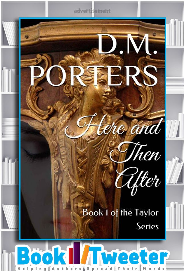 """Here and Then After: Book 1 of the Taylor Series"" by D.M. Porters is in the BookTweeter bookstore. #bktwtr"