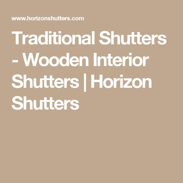 Traditional Shutters - Wooden Interior Shutters | Horizon Shutters