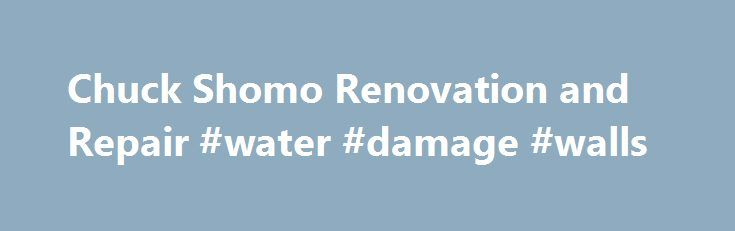 Chuck Shomo Renovation and Repair #water #damage #walls http://idaho.remmont.com/chuck-shomo-renovation-and-repair-water-damage-walls/  Chuck Shomo Renovation and Repair Corp. is a full-service Raleigh remodeling company. Our projects include residential and commercial remodeling, fire and water damage restoration. rotten wood repair. and maintenance/handyman services. We have completed thousands of projects for Retail Developers, Property Managers, HOA's, Homeowners, and Municipal…