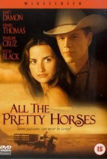 All the Pretty Horses (2000)  Two Texas cowboys head to Mexico in search of work, but soon find themselves in trouble with the law after one of them falls in love with a wealthy rancher's daughter