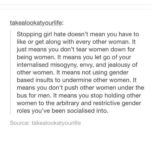 It means you don't push other women under the bus for men. It means you stop holding other women to the arbitrary and restrictive gender roles you've been socialized into.