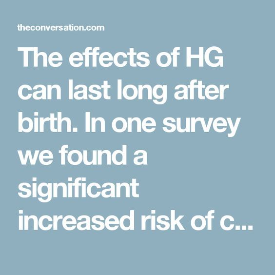 The effects of HG can last long after birth. In one survey we found a significant increased risk of chronic postpartum symptoms in women with HG including reflux, anxiety, depression, insomnia, fatigue and muscle pain, and 18 percent experienced the full criteria of post-traumatic stress symptoms.