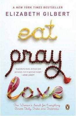 """Eat, Pray, Love"" by Elizabeth Gilbert 