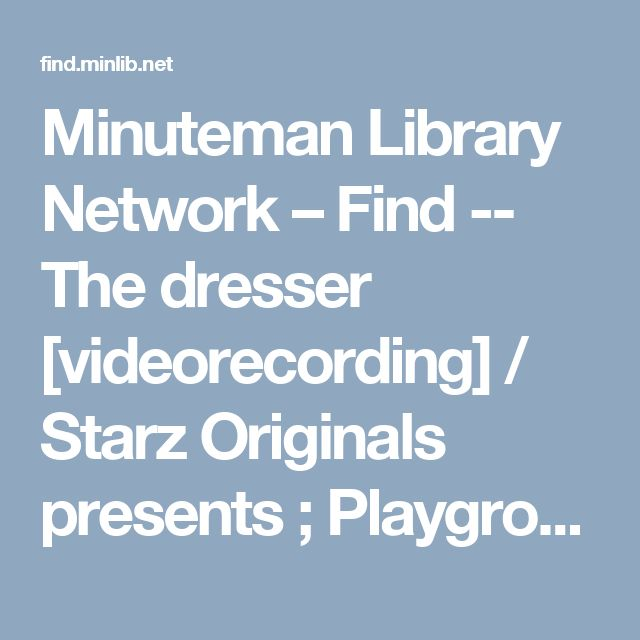 Minuteman Library Network – Find -- The dresser [videorecording] / Starz Originals presents ; Playground and Sonia Friedman Productions for BBC and Starz ; in association with Altus Productions and Prescience ; produced by Suzan Harrison ; adapted for television and directed by Richard Eyre.