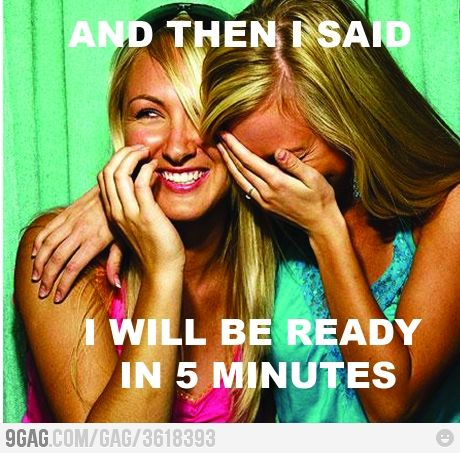 5 minutes? more like 50.: Girls, Life, Quotes, Funny Stuff, Humor, Funnies, Things, Smile