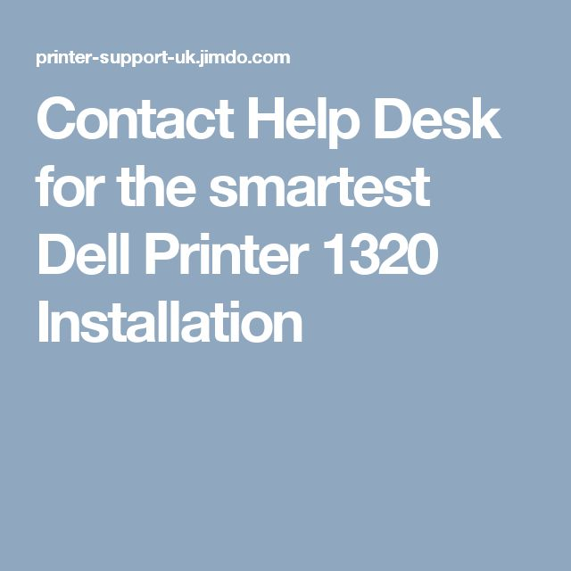 Contact Help Desk for the smartest Dell Printer 1320 Installation