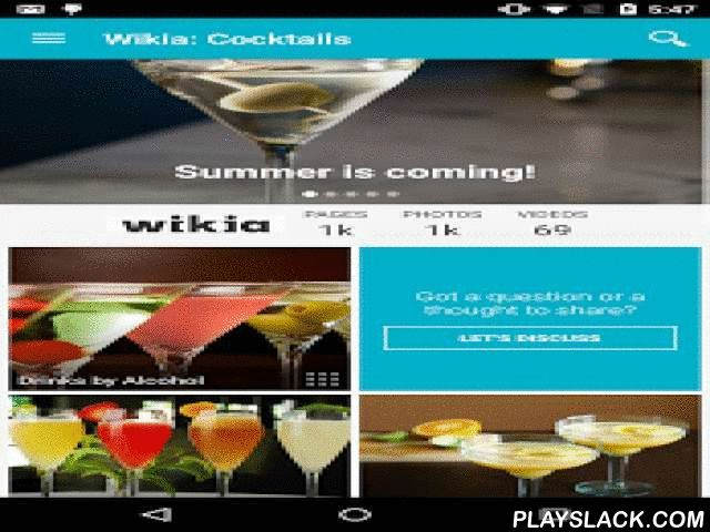 Wikia: Cocktails  Android App - playslack.com ,  The superfan's guide to Cocktails - created by fans, for fans. Wikia apps are always up-to-date with highly accurate, real-time information from Wikia's vast fan community. The Cocktails app features hundreds of pages of content created by fans just like you. Find in-depth articles on COcktails, Alcohols, Recipes, Mixers, Bartenders, Bar Essentials, and more! No other app offers this amount of accurate insights, tips and information with…