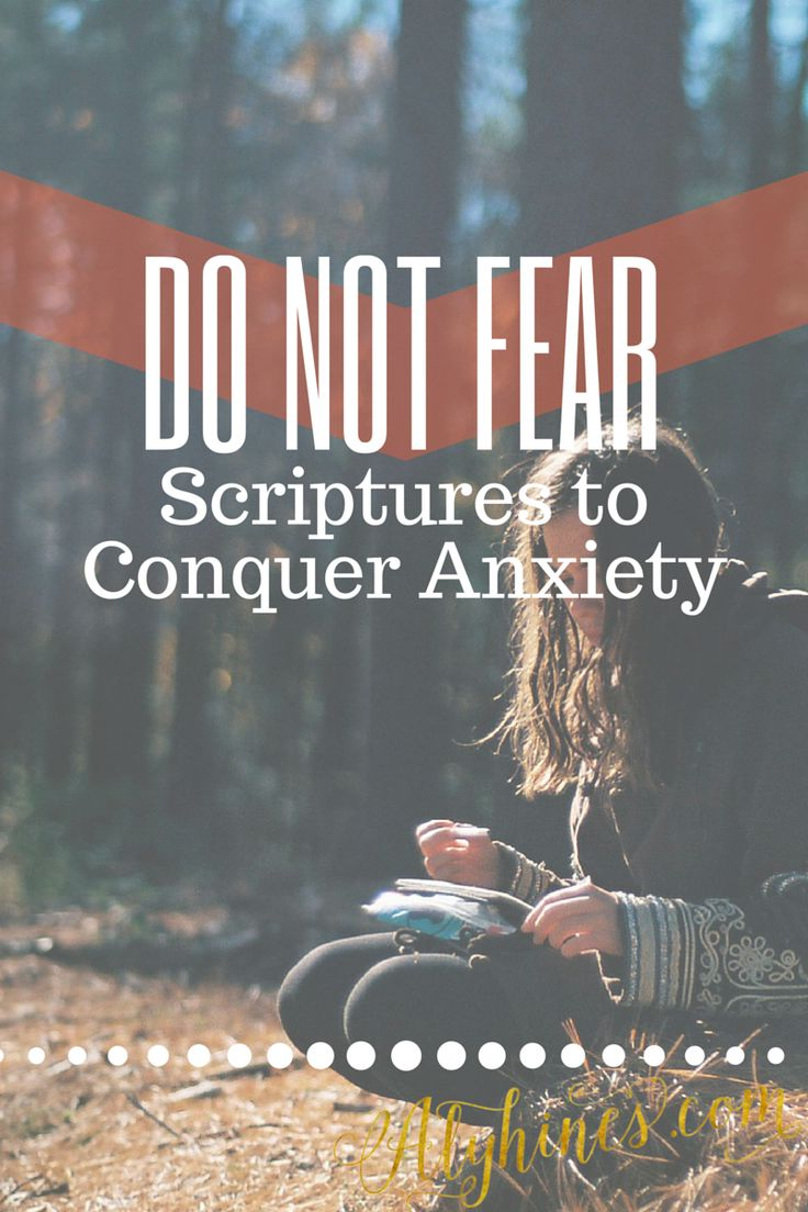Do not fear. Scriptures to conquer anxiety | Have hope | End the anxiety | Meditate on the truth | Scriptures