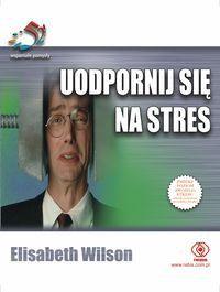 Uodpornij się na stres. 52 wspaniałe pomysły Wilson Elisabeth KSIĘGARNIA INTERNETOWA AURELUS