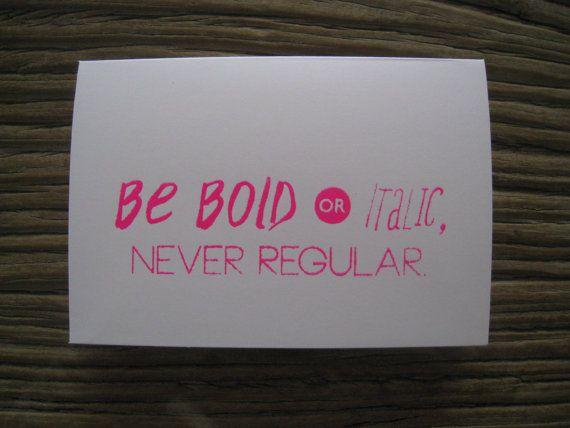 Be Bold or Italic  Fluro Screenprint by LifeStyledByNManks on Etsy, $5.00