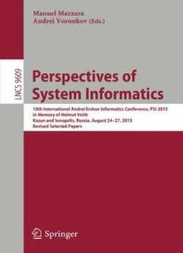 Perspectives Of System Informatics: 10th International Andrei Ershov Informatics Conference Psi 2015 free ebook