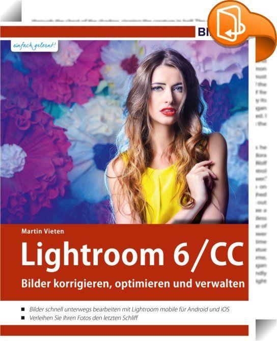 Lightroom 6 und CC    :  Wer Fotos professionell bearbeiten und verwalten will, kommt an Adobe Photoshop Lightroom 6 kaum vorbei. Die Menge der enthaltenen Funktionen und zahlreichen Möglichkeiten bringen jedoch Programm-Einsteiger schnell an Ihre Grenzen. In diesem Buch lernen Sie, Ihre Bilder zielgerichtet zu bearbeiten, professionelle Web-Galerien, Fotobücher und Präsentationen zu erstellen oder Ihre Urlaubsbilder mit Geo-Daten etc. zu versehen oder die Gesichtserkennung zu nutzen, ...