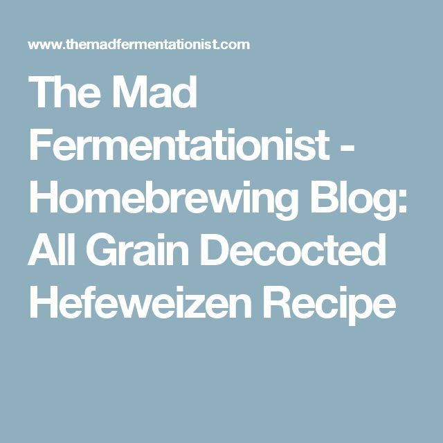 The Mad Fermentationist - Homebrewing Blog: All Grain Decocted Hefeweizen Recipe