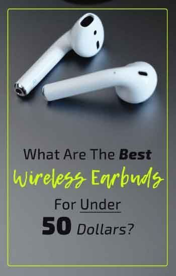 9d2c922cfe1 What Are The Best Wireless Earbuds For Under 50 Dollars? Are YOU Looking  For The BEST Wireless Earbuds Under 50 Dollars? COMPARE Our List Of The Top  ...