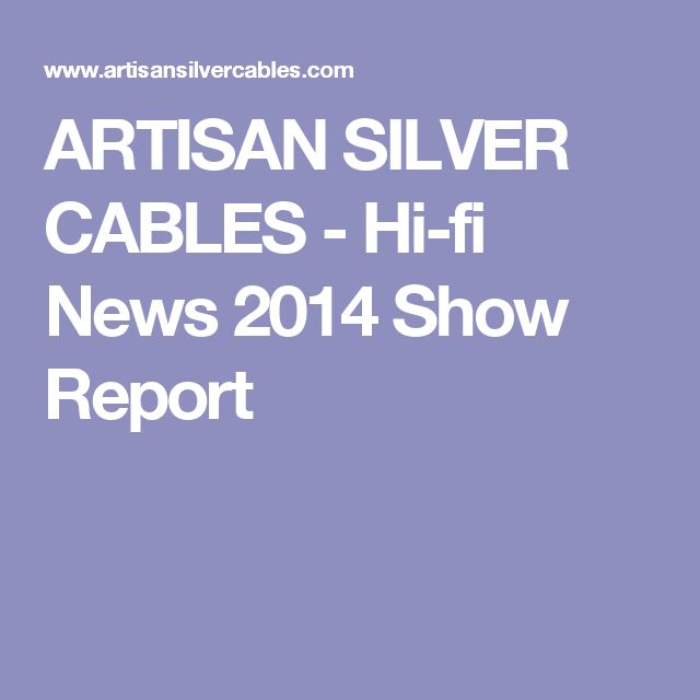 ARTISAN SILVER CABLES - Hi-fi News 2014 Show Report