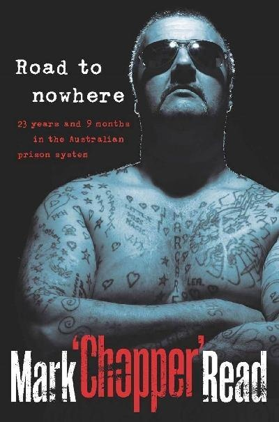 "Road To Nowhere: 23 Years And 9 Months In The Australian Prison System - by Mark ""Chopper"" Read"