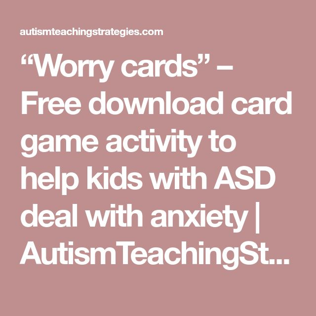 """""""Worry cards"""" – Free download card game activity to help kids with ASD deal with anxiety 