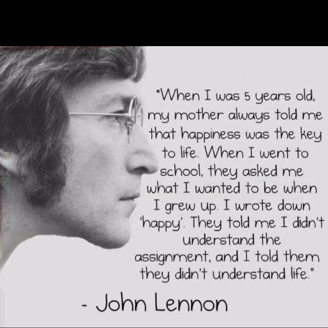 John Lennon!!: Words Of Wisdom, Happy Quotes, Be Happy, John Lennon Quotes, Favorite Quotes, 5 Years, Wise Words, Mean Of Life, Up Quotes