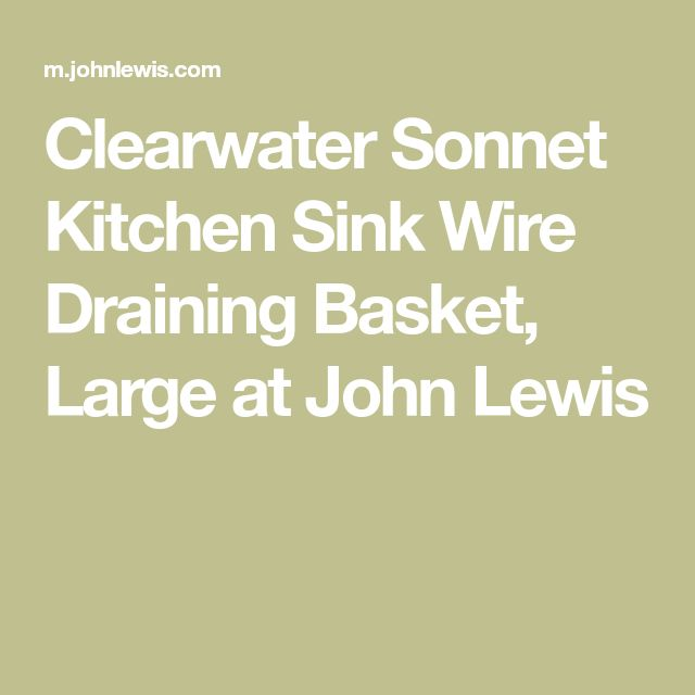 Clearwater Sonnet Kitchen Sink Wire Draining Basket, Large at John Lewis