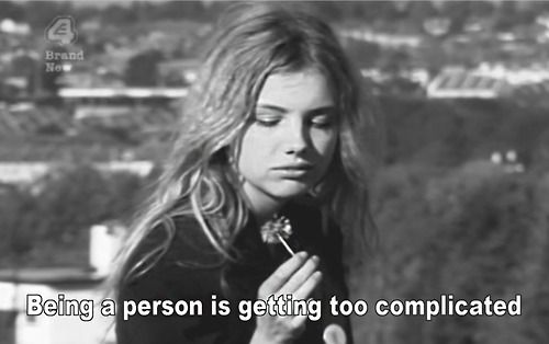 """""""Being a person is getting too complicated."""""""