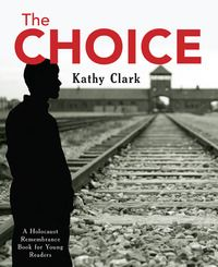 The Choice by Kathy Clark. A story of consequences, friendship, and a young man's search for identity - the latest book in the Holocaust Remembrance Series for Young Readers.   March 2015