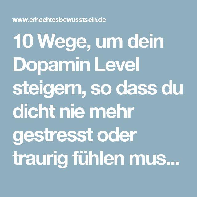 10 Wege, um dein Dopamin Level steigern, so dass du dicht nie mehr gestresst oder traurig fühlen musst |