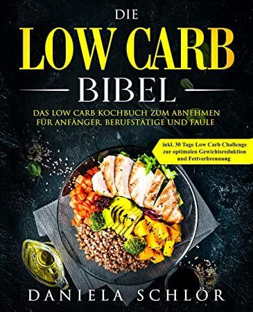 Kindle: The Low Carb Bible: Das Low Carb-Kochbuch zum Abnehmen für Anfänger, Profis und Lazy    – Casey Gerald