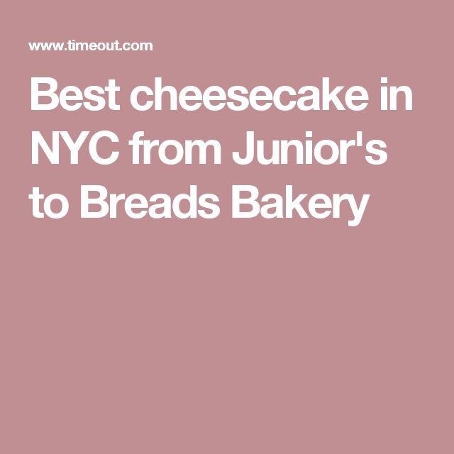 Best cheesecake in NYC from Junior's to Breads Bakery